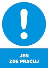 """Tabulka """"JEN ZDE PRACUJ"""" plastová rozměr 210 x 297 mm symbol kruhu s vykřičníkem modro/bílá"""
